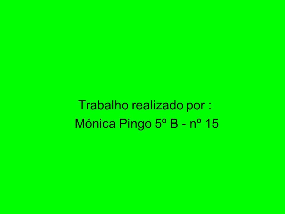 Trabalho realizado por : Mónica Pingo 5º B - nº 15