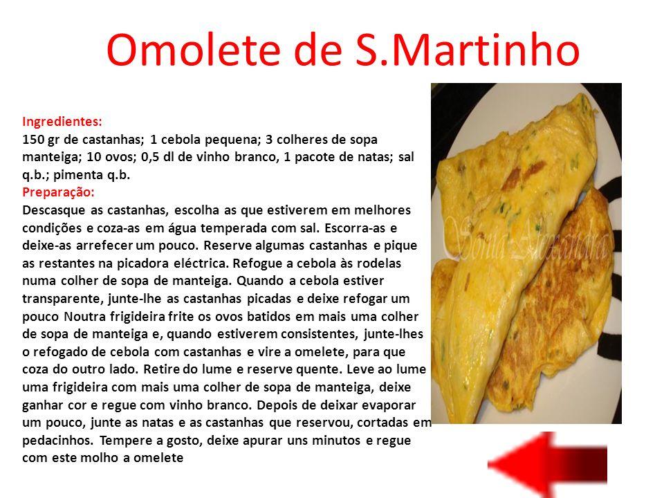 Omolete de S.Martinho Ingredientes: 150 gr de castanhas; 1 cebola pequena; 3 colheres de sopa manteiga; 10 ovos; 0,5 dl de vinho branco, 1 pacote de n