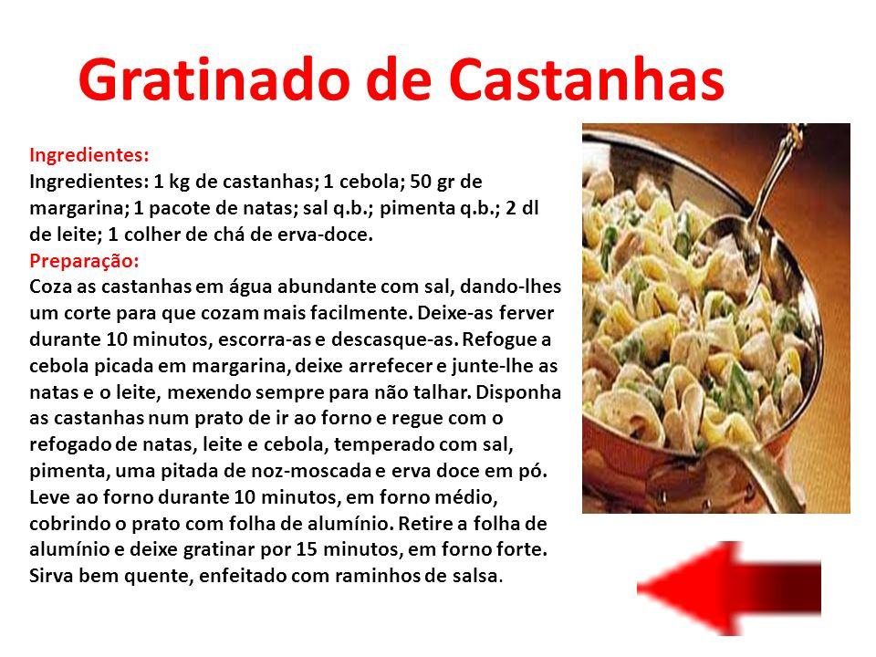 Gratinado de Castanhas Ingredientes: Ingredientes: 1 kg de castanhas; 1 cebola; 50 gr de margarina; 1 pacote de natas; sal q.b.; pimenta q.b.; 2 dl de