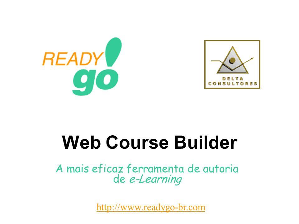 Web Course Builder A mais eficaz ferramenta de autoria de e-Learning http://www.readygo-br.com
