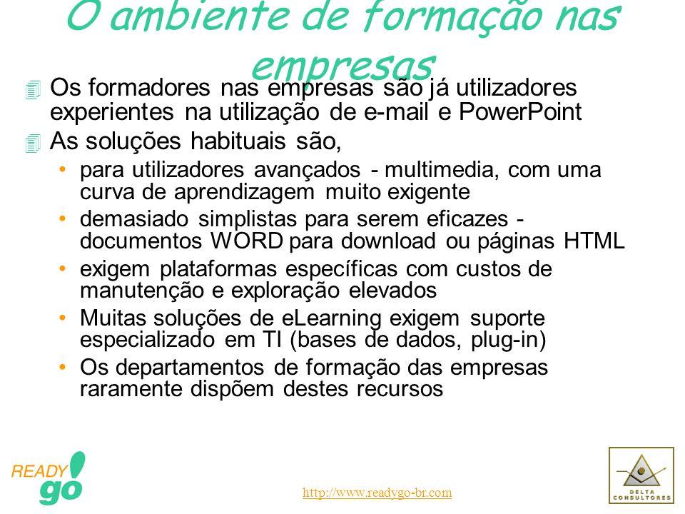 http://www.readygo-br.com O ambiente de formação nas empresas 4 Os formadores nas empresas são já utilizadores experientes na utilização de e-mail e P