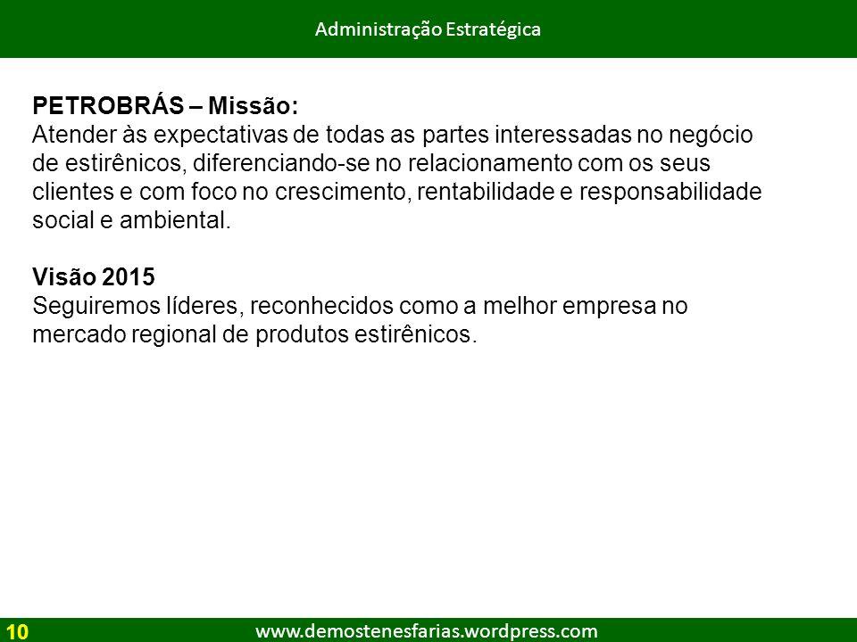 www.demostenesfarias.wordpress.com Administração Estratégica PETROBRÁS – Missão: Atender às expectativas de todas as partes interessadas no negócio de