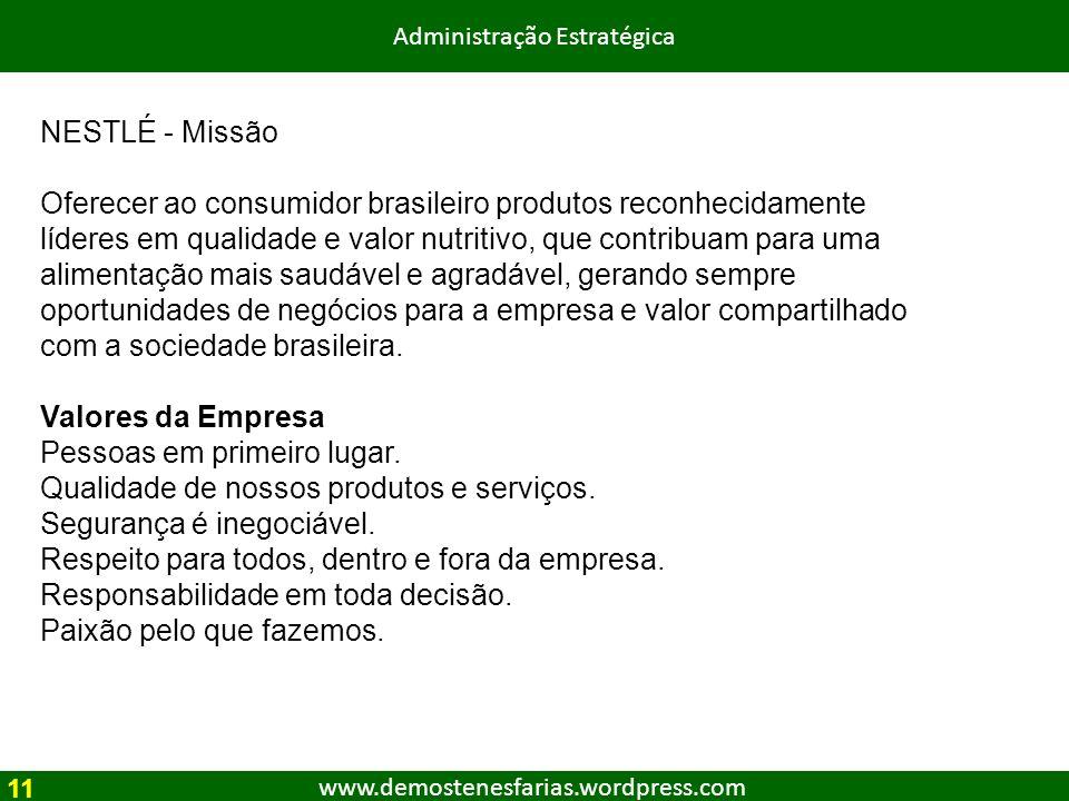 www.demostenesfarias.wordpress.com Administração Estratégica NESTLÉ - Missão Oferecer ao consumidor brasileiro produtos reconhecidamente líderes em qu