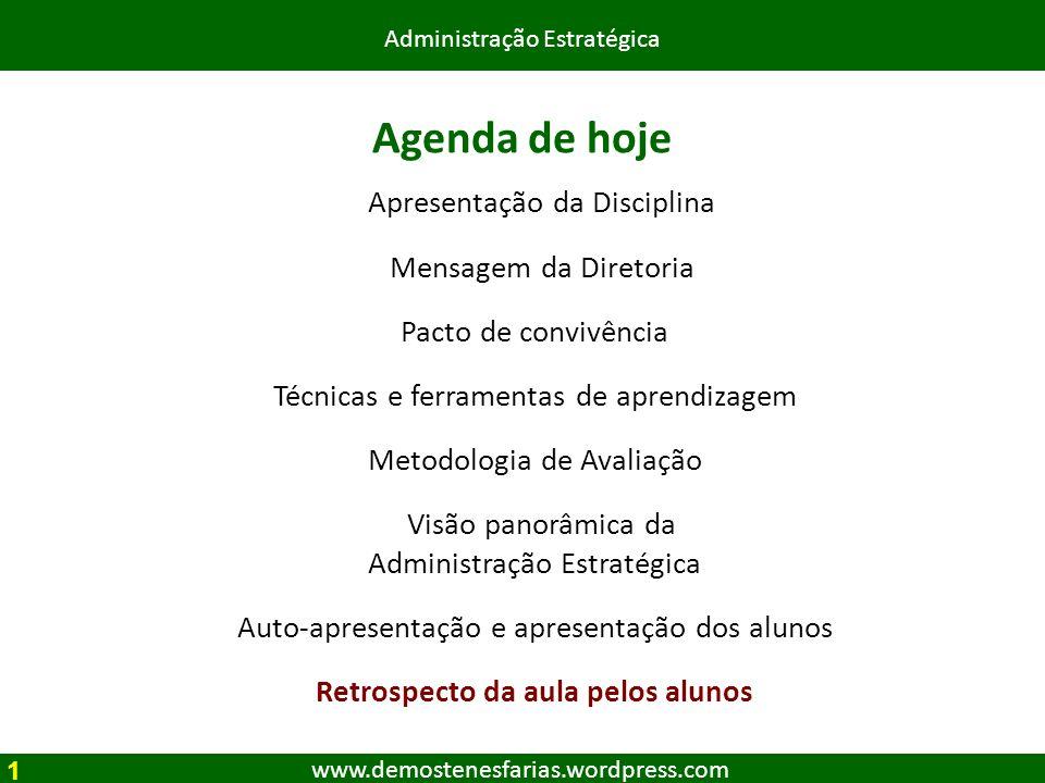 www.demostenesfarias.wordpress.com Administração Estratégica 1 Agenda de hoje Apresentação da Disciplina Mensagem da Diretoria Pacto de convivência Té