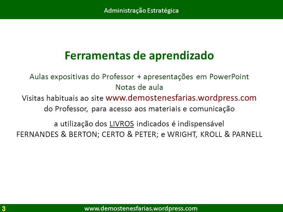 www.demostenesfarias.wordpress.com Administração Estratégica 3 Ferramentas de aprendizado Aulas expositivas do Professor + apresentações em PowerPoint
