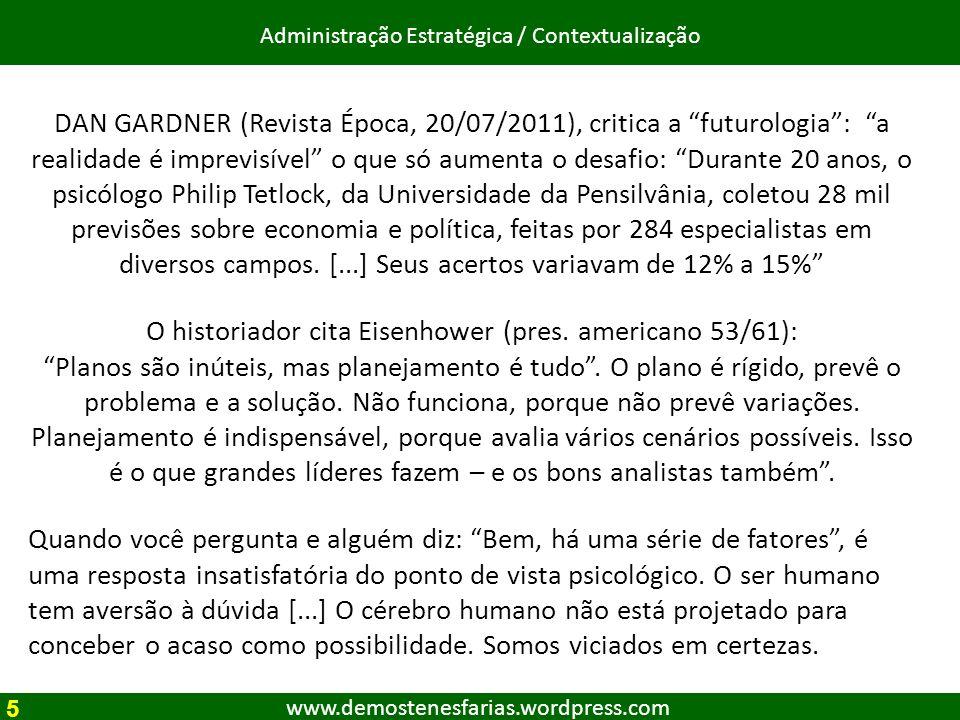 www.demostenesfarias.wordpress.com Administração Estratégica / Contextualização DAN GARDNER (Revista Época, 20/07/2011), critica a futurologia: a real