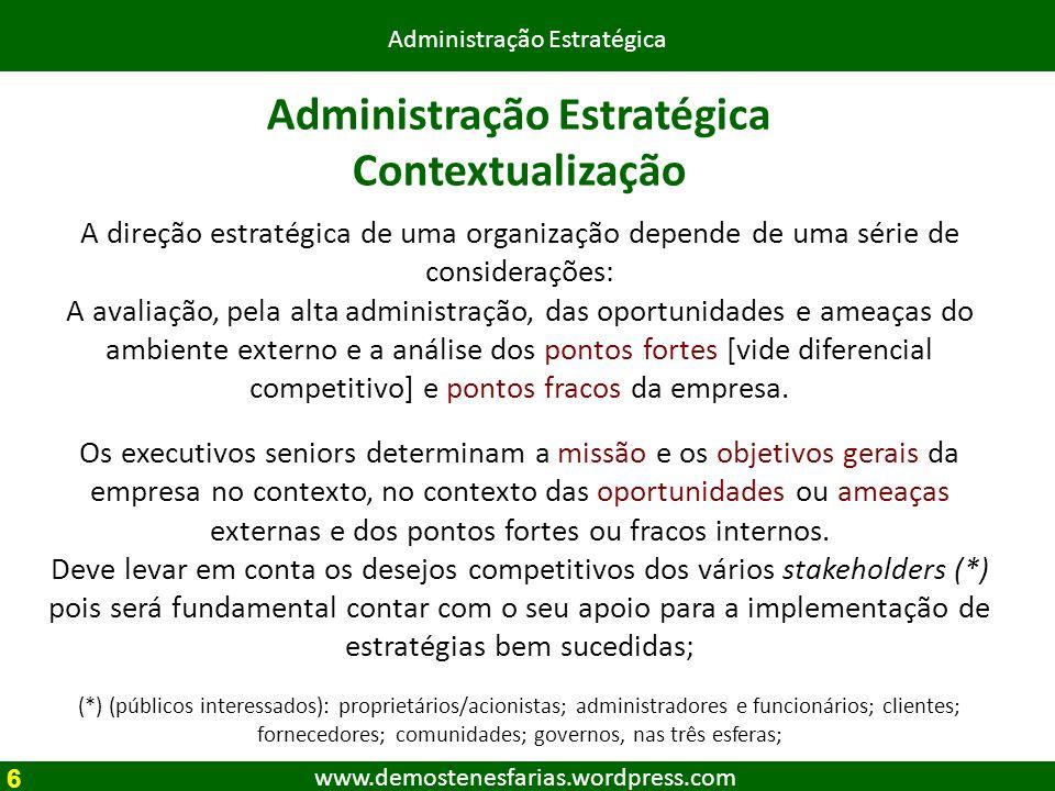 www.demostenesfarias.wordpress.com Administração Estratégica Contextualização A direção estratégica de uma organização depende de uma série de conside