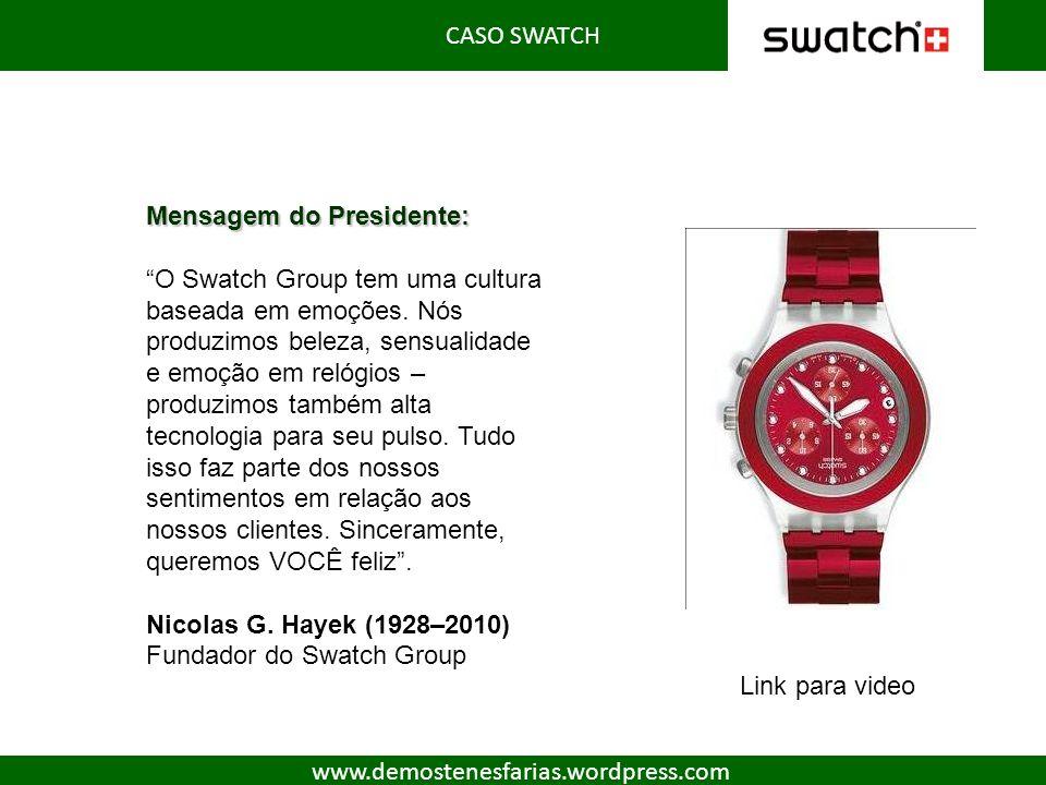 CASO SWATCH www.demostenesfarias.wordpress.com Mensagem do Presidente: O Swatch Group tem uma cultura baseada em emoções. Nós produzimos beleza, sensu