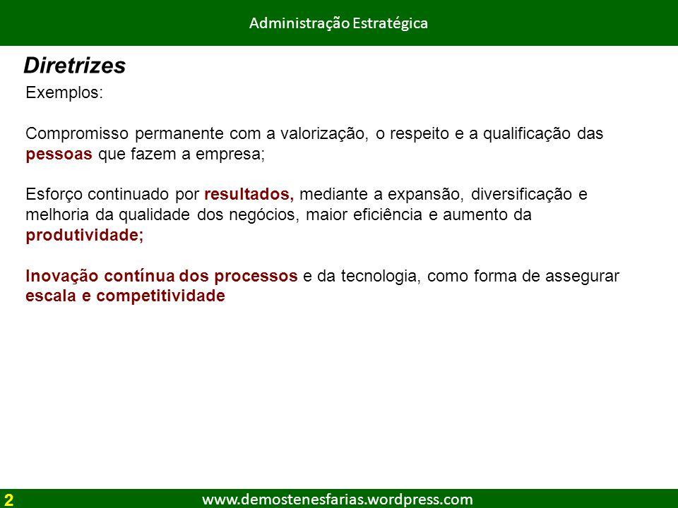 www.demostenesfarias.wordpress.com Administração Estratégica Exemplos: Compromisso permanente com a valorização, o respeito e a qualificação das pesso