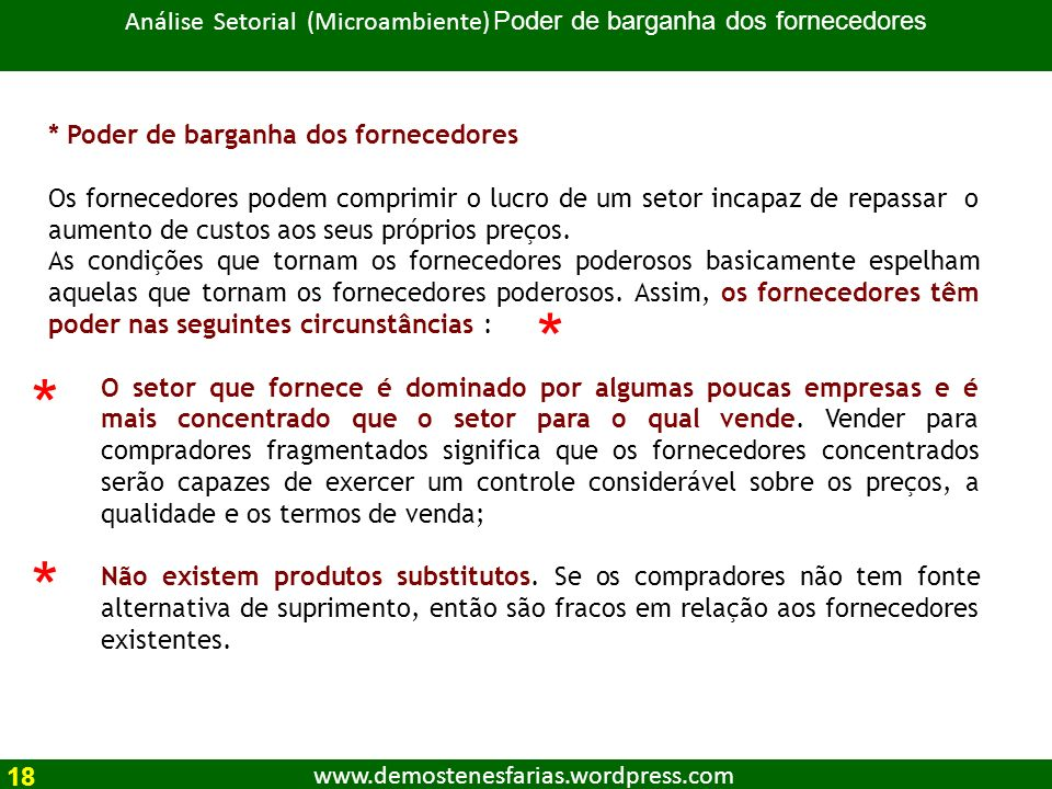 www.demostenesfarias.wordpress.com Análise Setorial (Microambiente) Poder de barganha dos fornecedores 18 * Poder de barganha dos fornecedores Os forn