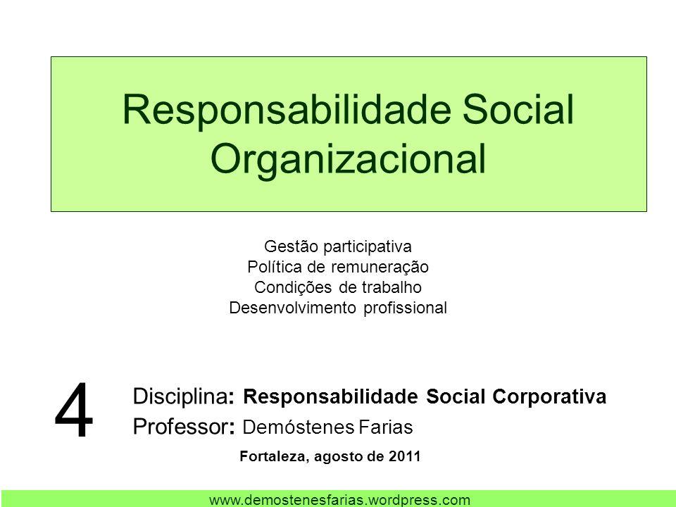 Responsabilidade Social Organizacional Disciplina: Responsabilidade Social Corporativa Professor: Demóstenes Farias Fortaleza, agosto de 2011 4 Gestão