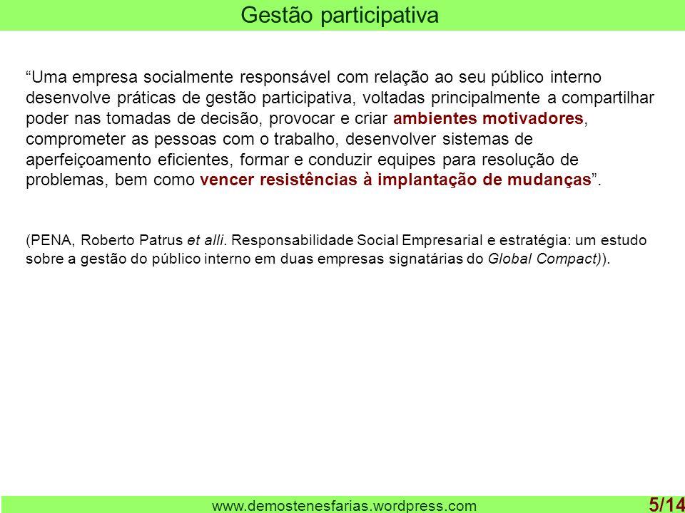 www.demostenesfarias.wordpress.com Gestão participativa 5/14 Uma empresa socialmente responsável com relação ao seu público interno desenvolve prática