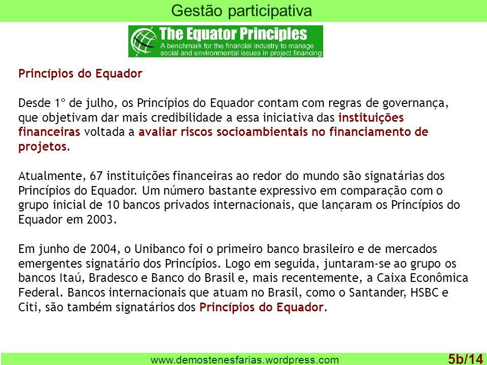 www.demostenesfarias.wordpress.com Gestão participativa 5c/14 Princípios do Equador Os Princípios do Equador são um conjunto de políticas e diretrizes (salvaguardas) a serem observadas na análise de projetos de investimento de valor igual ou superior a US$ 10 milhões.