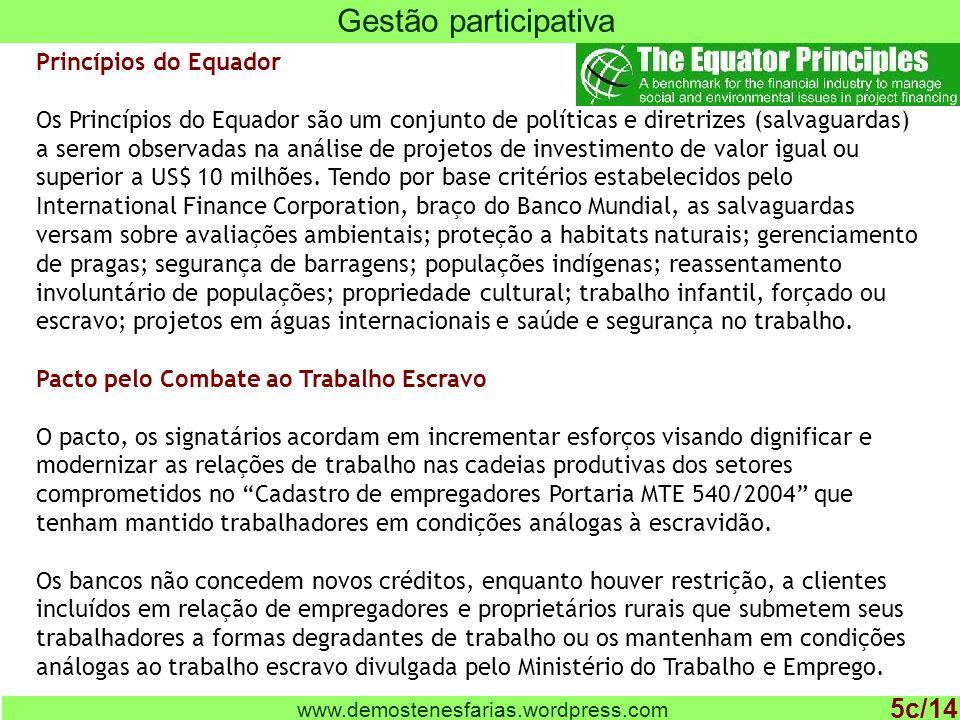 www.demostenesfarias.wordpress.com Gestão participativa 5c/14 Princípios do Equador Os Princípios do Equador são um conjunto de políticas e diretrizes