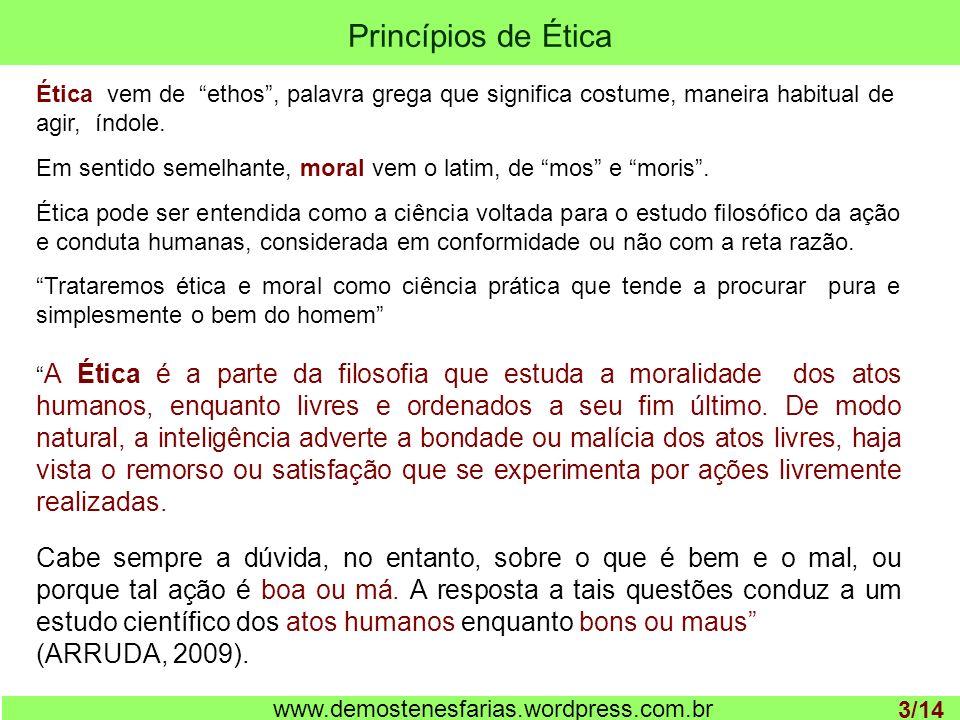 Princípios de Ética 1 www.demostenesfarias.wordpress.com.br Ética vem de ethos, palavra grega que significa costume, maneira habitual de agir, índole.