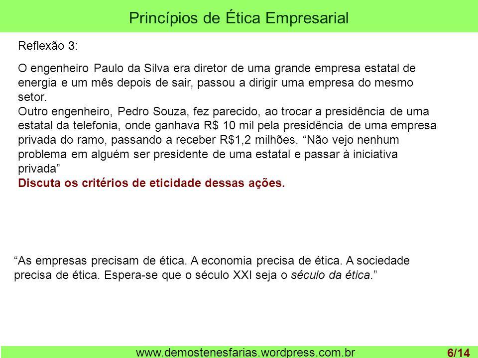 Princípios de Ética Empresarial 1 www.demostenesfarias.wordpress.com.br Reflexão 3: O engenheiro Paulo da Silva era diretor de uma grande empresa esta