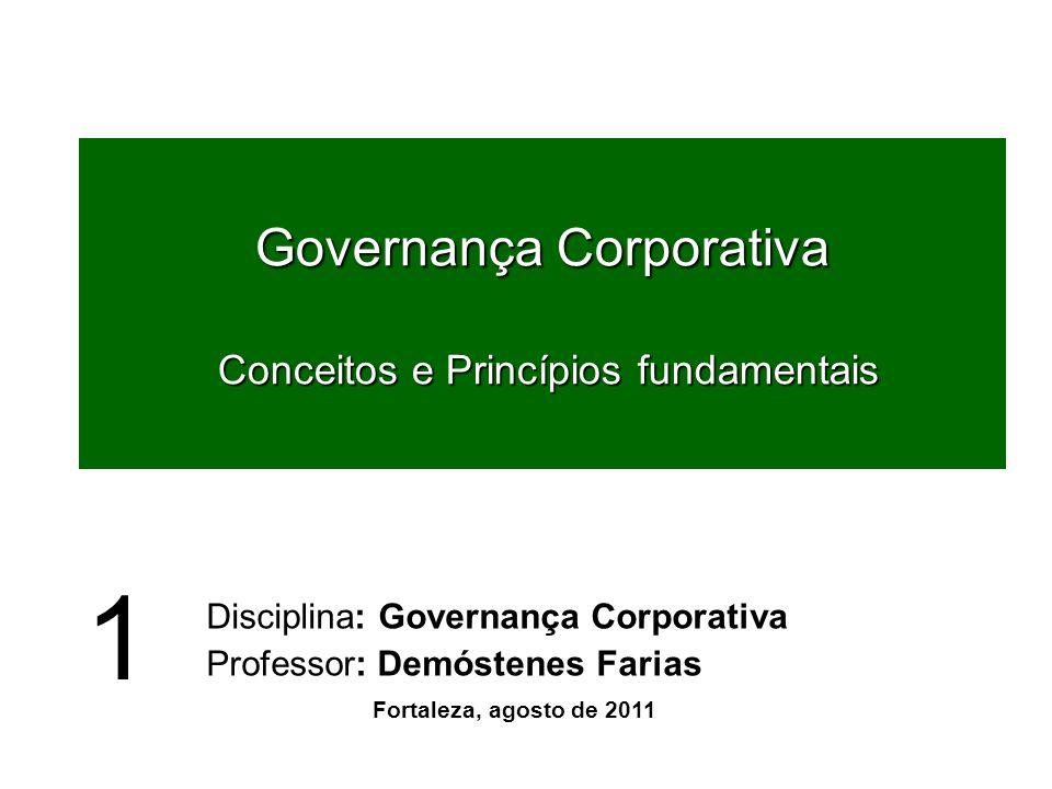 Governança Corporativa Conceitos e Princípios fundamentais Disciplina: Governança Corporativa Professor: Demóstenes Farias Fortaleza, agosto de 2011 1