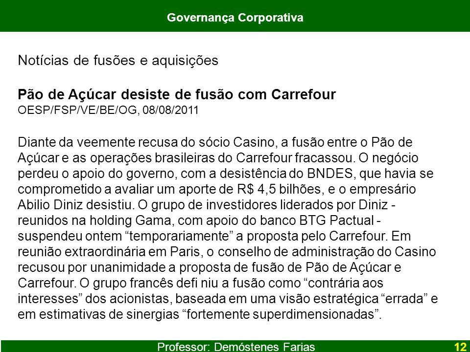 Professor: Demóstenes Farias12 Notícias de fusões e aquisições Pão de Açúcar desiste de fusão com Carrefour OESP/FSP/VE/BE/OG, 08/08/2011 Diante da ve
