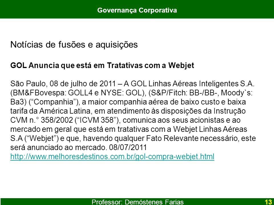 Professor: Demóstenes Farias Governança Corporativa Notícias de fusões e aquisições GOL Anuncia que está em Tratativas com a Webjet São Paulo, 08 de j