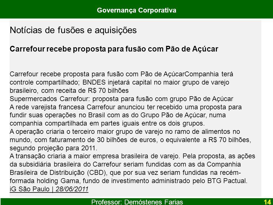 Professor: Demóstenes Farias Governança Corporativa Notícias de fusões e aquisições Carrefour recebe proposta para fusão com Pão de Açúcar Carrefour r