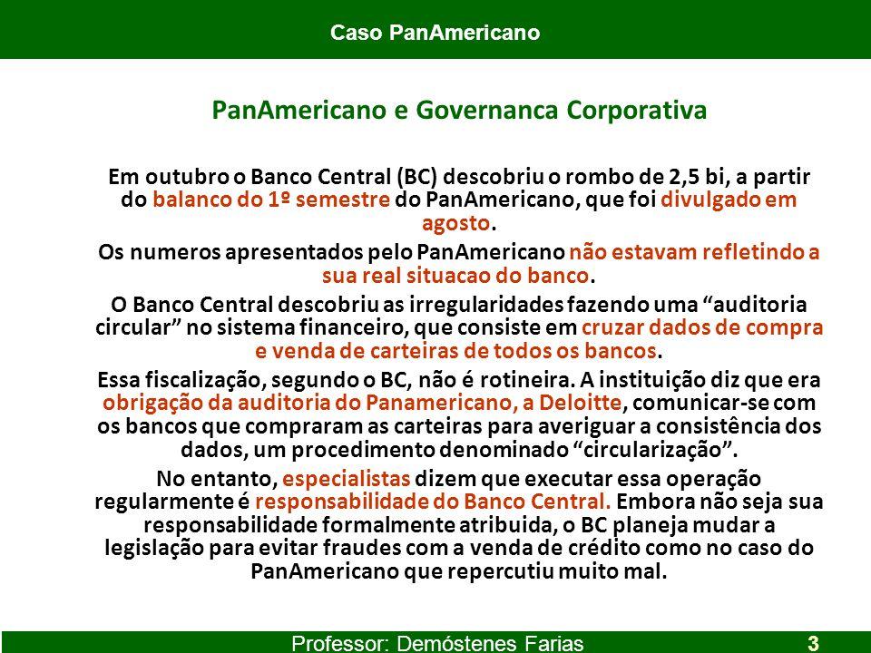 PanAmericano e Governanca Corporativa Em outubro o Banco Central (BC) descobriu o rombo de 2,5 bi, a partir do balanco do 1º semestre do PanAmericano,