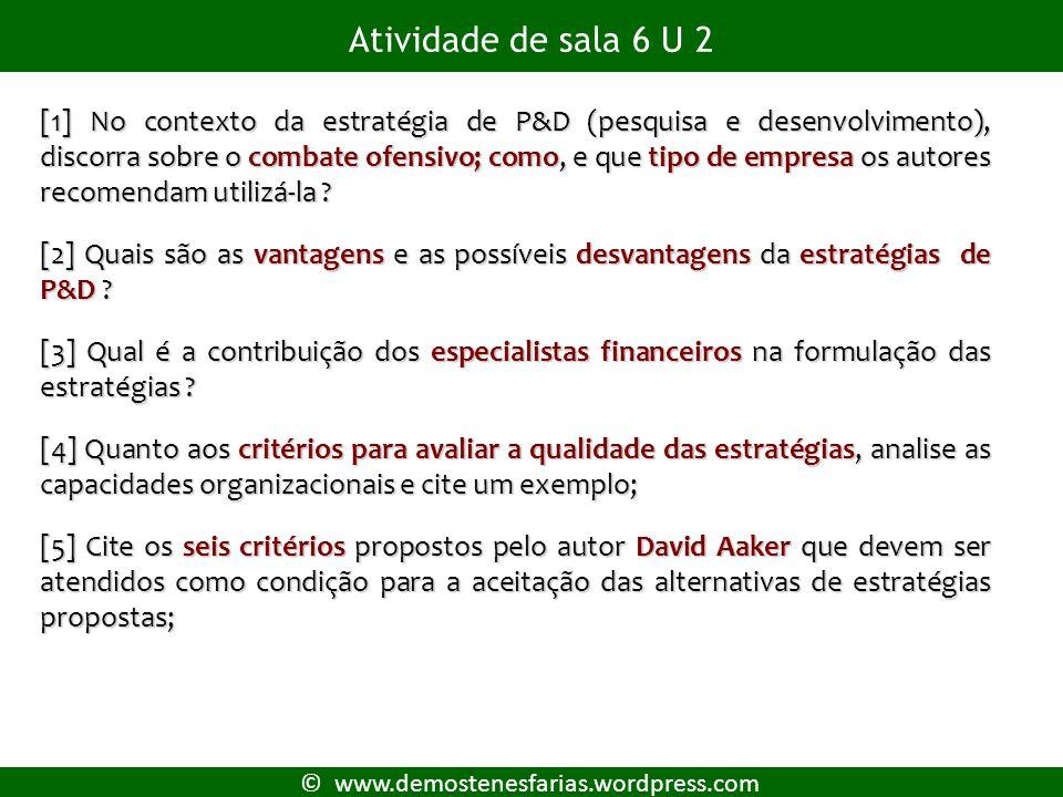 © www.demostenesfarias.wordpress.com Atividade de sala 6 U 2 [1] No contexto da estratégia de P&D (pesquisa e desenvolvimento), discorra sobre o combate ofensivo; como, e que tipo de empresa os autores recomendam utilizá-la .