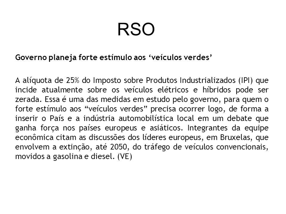 RSO Governo planeja forte estímulo aos veículos verdes A alíquota de 25% do Imposto sobre Produtos Industrializados (IPI) que incide atualmente sobre os veículos elétricos e híbridos pode ser zerada.