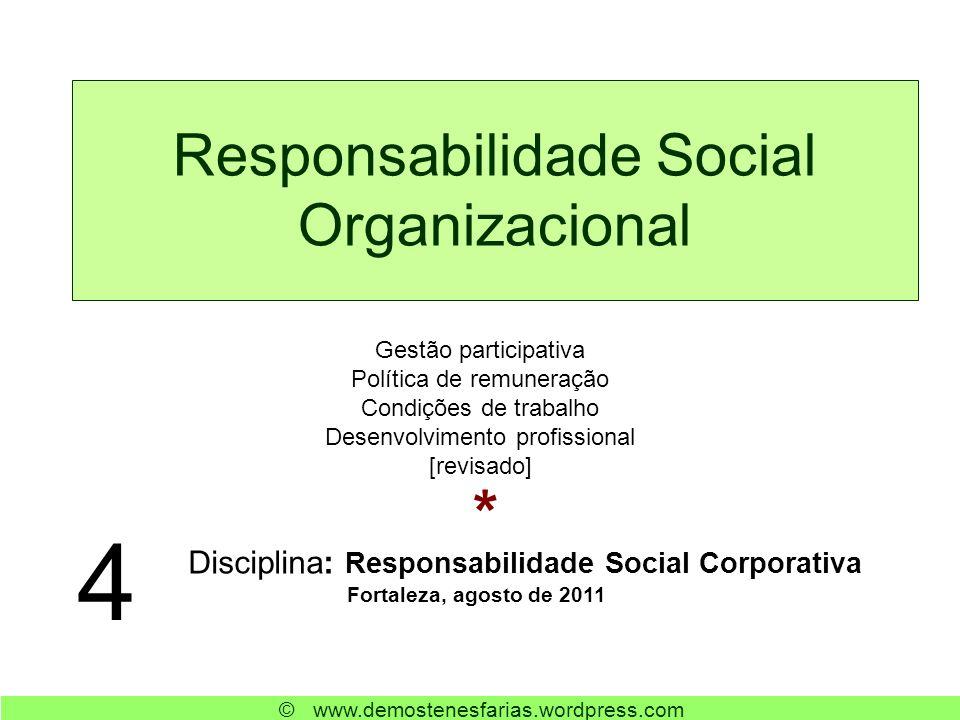 Responsabilidade Social Organizacional Disciplina: Responsabilidade Social Corporativa Fortaleza, agosto de 2011 4 Gestão participativa Política de re