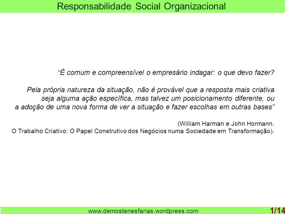 www.demostenesfarias.wordpress.com Responsabilidade Social Organizacional 1/14 É comum e compreensível o empresário indagar: o que devo fazer? Pela pr