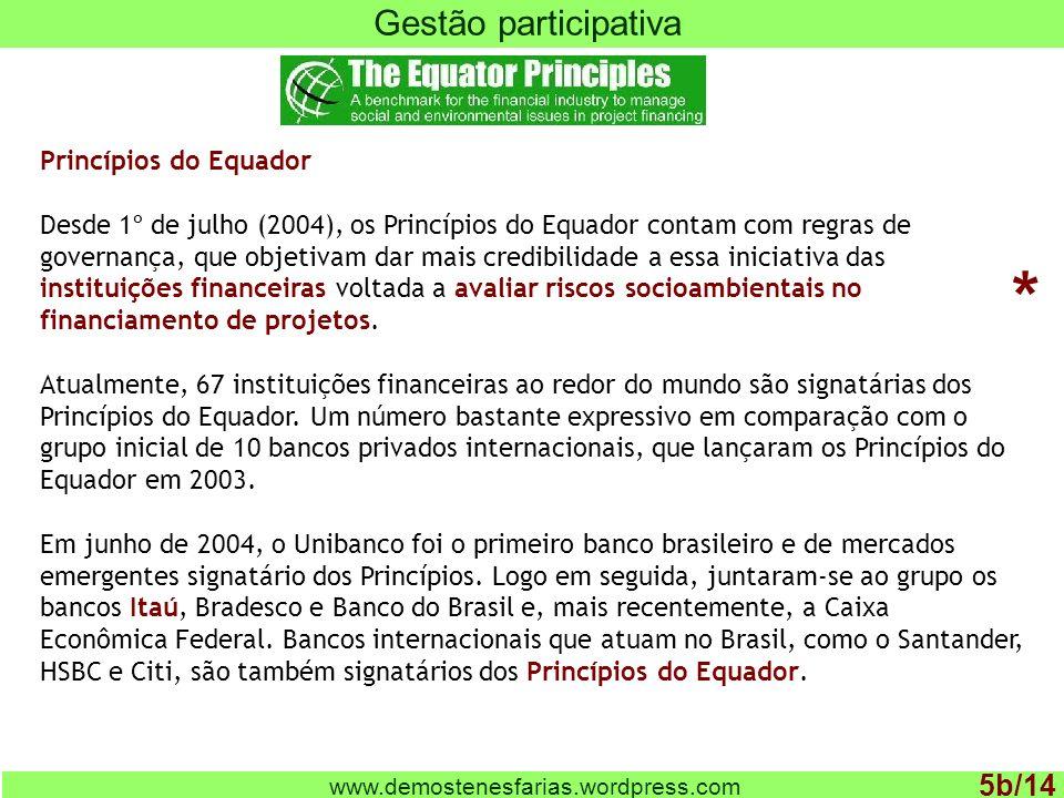 www.demostenesfarias.wordpress.com Gestão participativa 5b/14 Princípios do Equador Desde 1º de julho (2004), os Princípios do Equador contam com regr