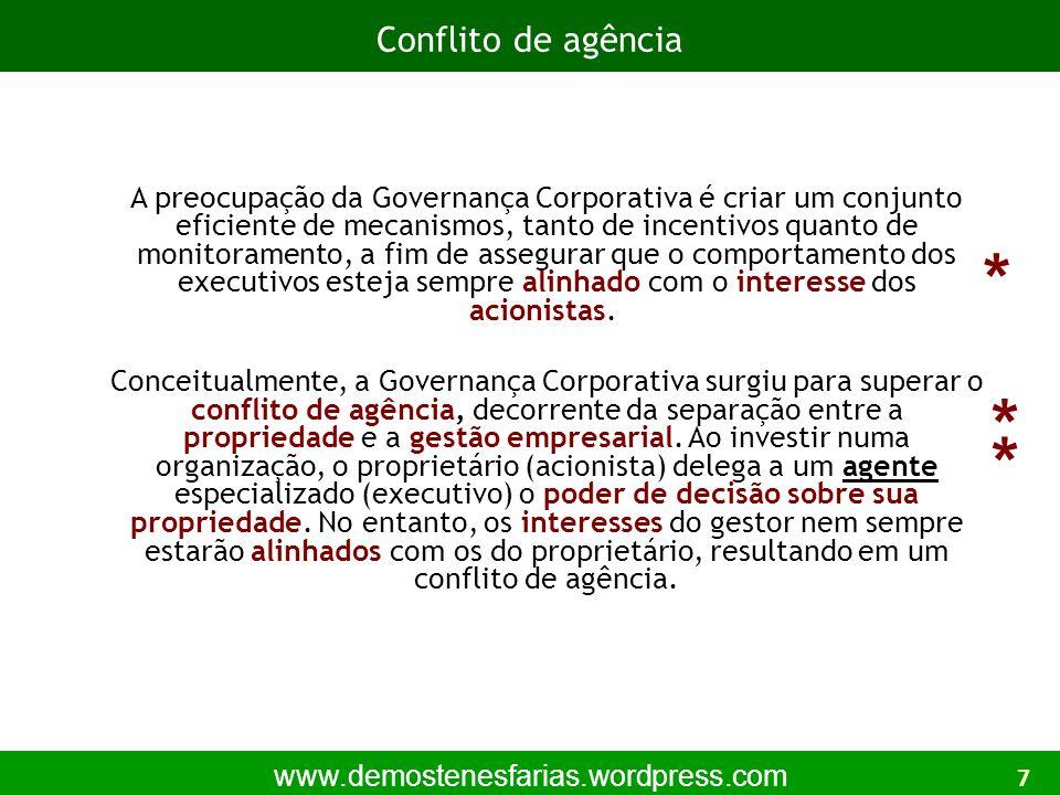 www.demostenesfarias.wordpress.com A preocupação da Governança Corporativa é criar um conjunto eficiente de mecanismos, tanto de incentivos quanto de monitoramento, a fim de assegurar que o comportamento dos executivos esteja sempre alinhado com o interesse dos acionistas.