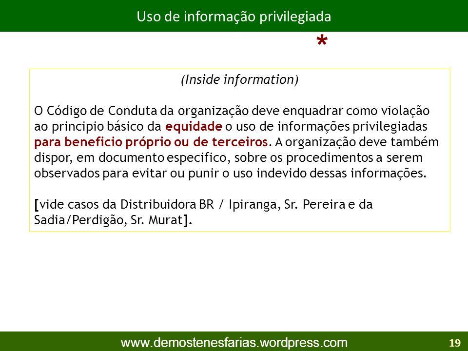 www.demostenesfarias.wordpress.com (Inside information) O Código de Conduta da organização deve enquadrar como violação ao principio básico da equidade o uso de informações privilegiadas para beneficio próprio ou de terceiros.