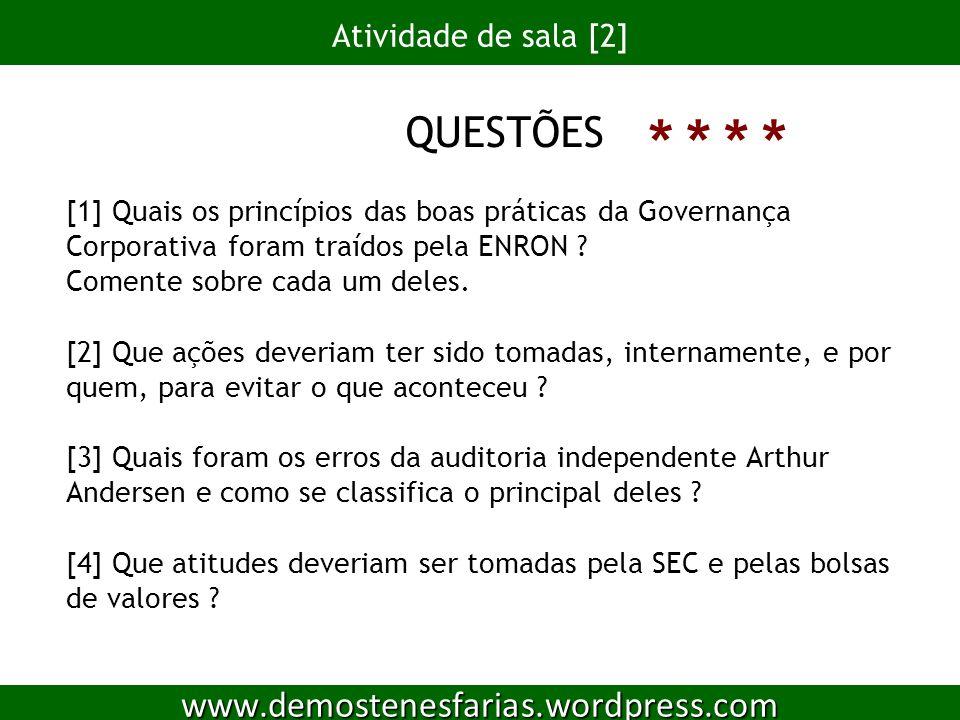 Atividade de sala [2] 12 www.demostenesfarias.wordpress.com QUESTÕES [1] Quais os princípios das boas práticas da Governança Corporativa foram traídos pela ENRON .