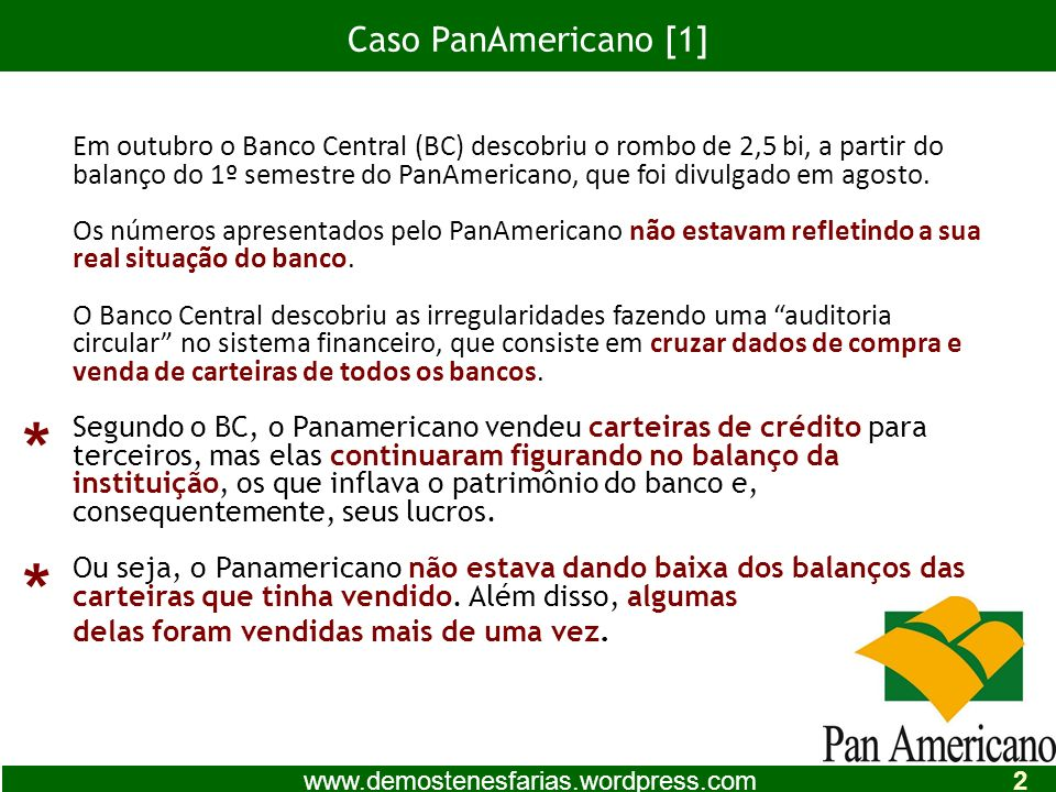 Em outubro o Banco Central (BC) descobriu o rombo de 2,5 bi, a partir do balanço do 1º semestre do PanAmericano, que foi divulgado em agosto.