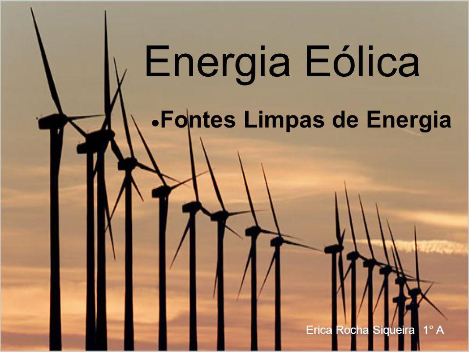 Energia Eólica Erica Rocha Siqueira 1° A Fontes Limpas de Energia