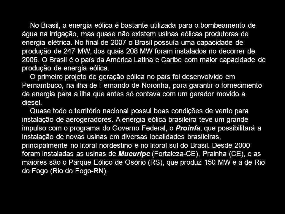 No Brasil, a energia eólica é bastante utilizada para o bombeamento de água na irrigação, mas quase não existem usinas eólicas produtoras de energia e
