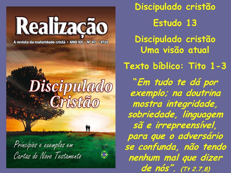 Discipulado cristão Estudo 13 Discipulado cristão Uma visão atual Texto bíblico: Tito 1-3 Em tudo te dá por exemplo; na doutrina mostra integridade, s