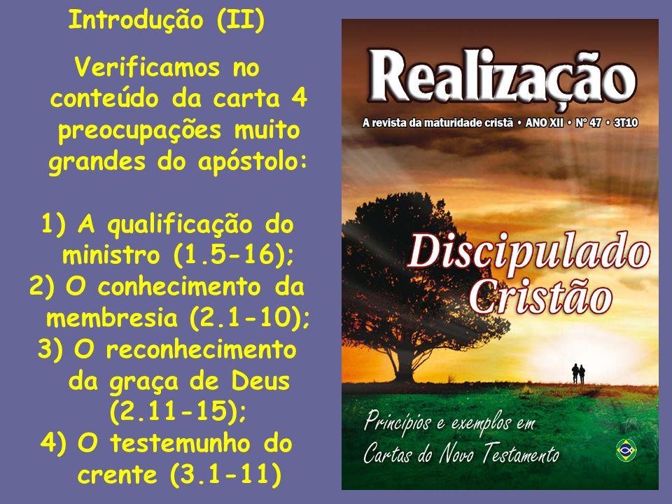 Introdução (II) Verificamos no conteúdo da carta 4 preocupações muito grandes do apóstolo: 1) A qualificação do ministro (1.5-16); 2) O conhecimento d