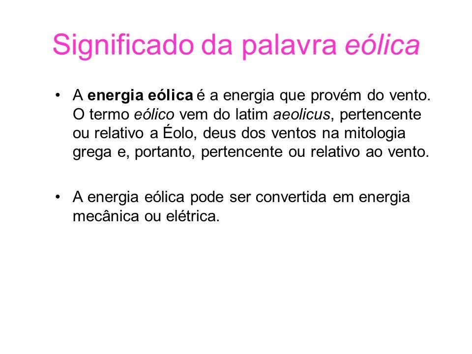 Significado da palavra eólica A energia eólica é a energia que provém do vento. O termo eólico vem do latim aeolicus, pertencente ou relativo a Éolo,