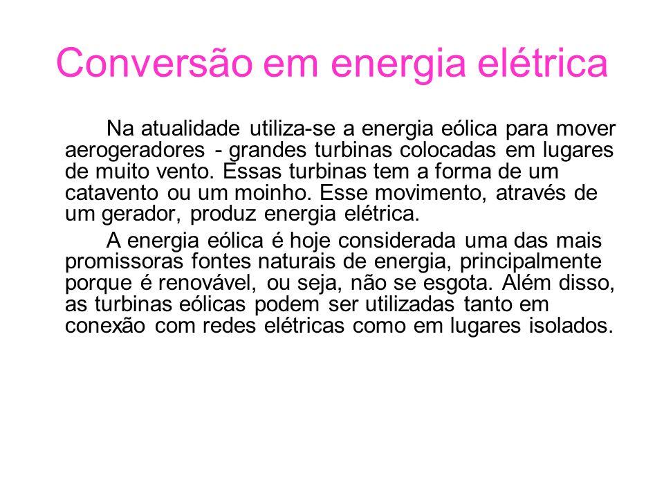Conversão em energia elétrica Na atualidade utiliza-se a energia eólica para mover aerogeradores - grandes turbinas colocadas em lugares de muito vent