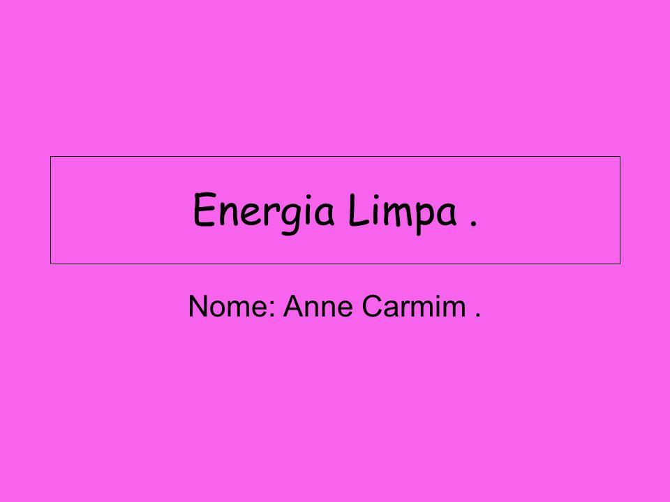 Energia Limpa. Nome: Anne Carmim.