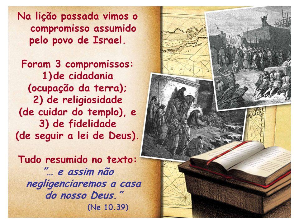 Na lição passada vimos o compromisso assumido pelo povo de Israel. Foram 3 compromissos: 1)de cidadania (ocupação da terra); 2) de religiosidade (de c
