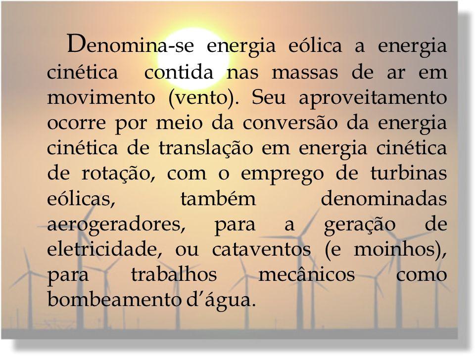 D enomina-se energia eólica a energia cinética contida nas massas de ar em movimento (vento). Seu aproveitamento ocorre por meio da conversão da energ
