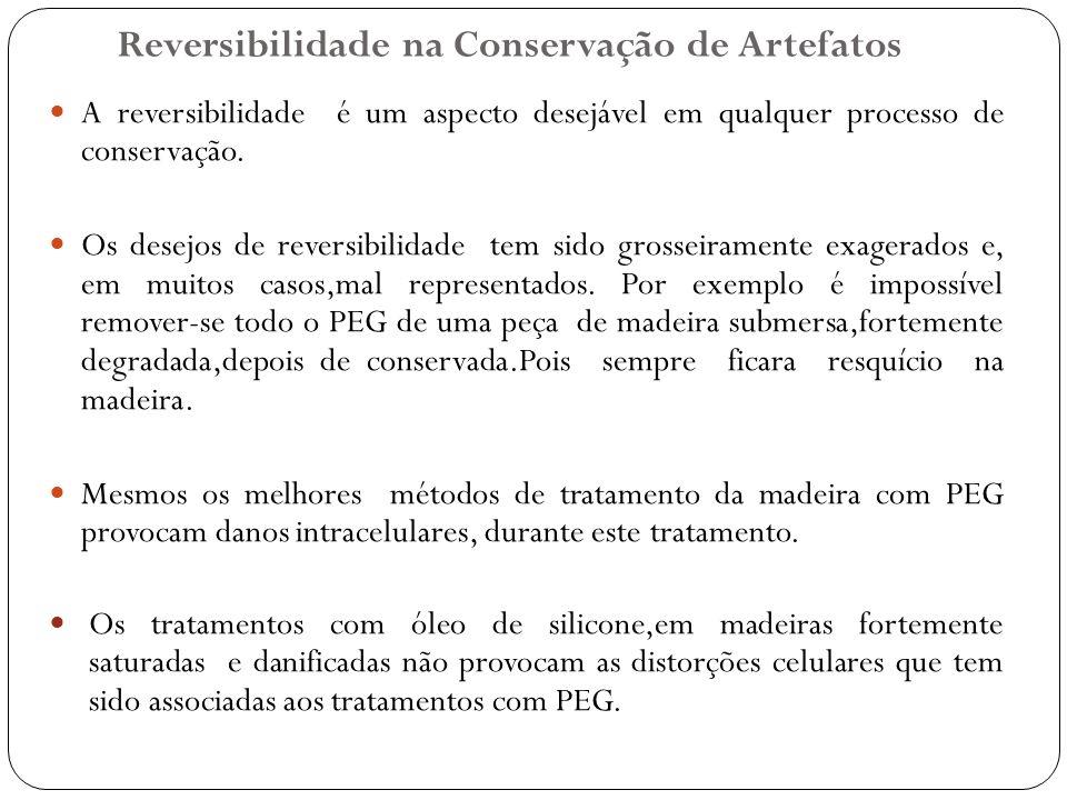 Reversibilidade na Conservação de Artefatos A reversibilidade é um aspecto desejável em qualquer processo de conservação. Os desejos de reversibilidad