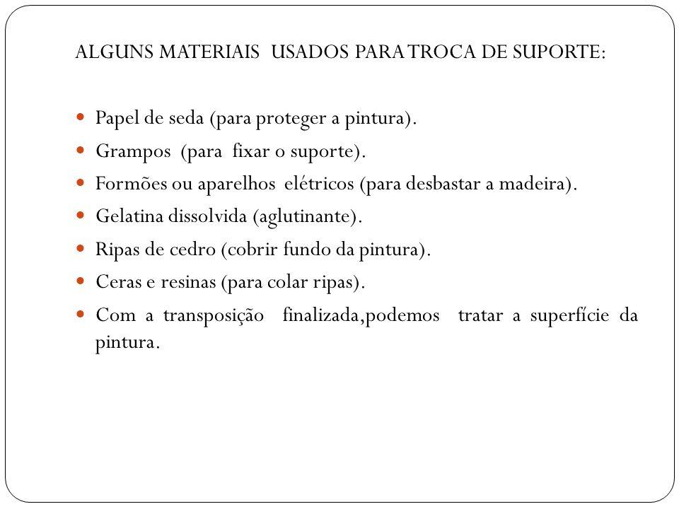 ALGUNS MATERIAIS USADOS PARA TROCA DE SUPORTE: Papel de seda (para proteger a pintura). Grampos (para fixar o suporte). Formões ou aparelhos elétricos
