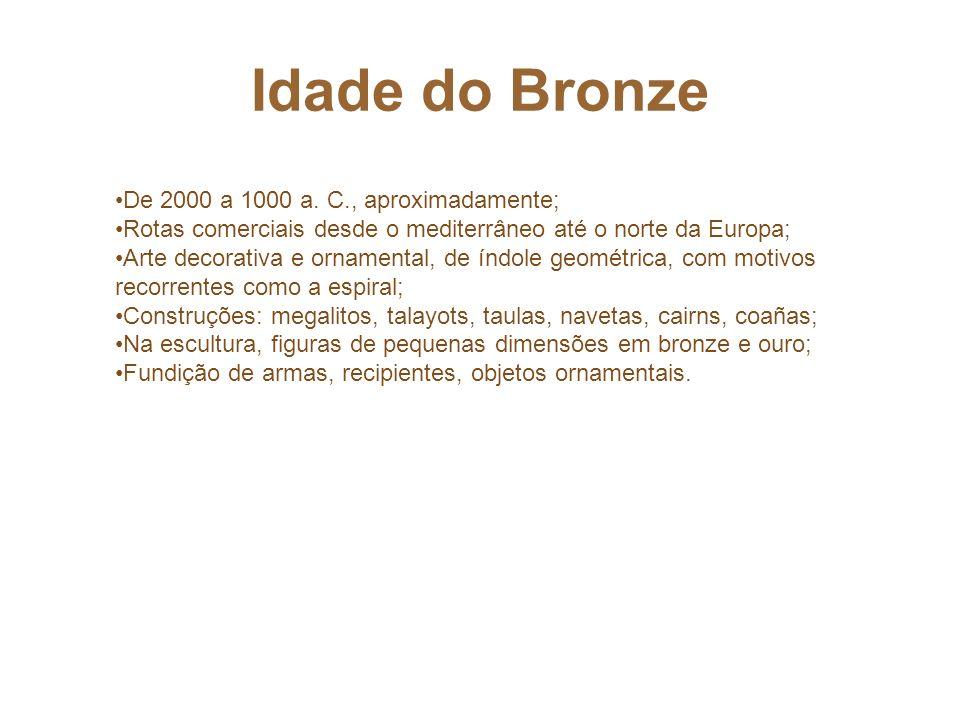 Idade do Bronze De 2000 a 1000 a. C., aproximadamente; Rotas comerciais desde o mediterrâneo até o norte da Europa; Arte decorativa e ornamental, de í