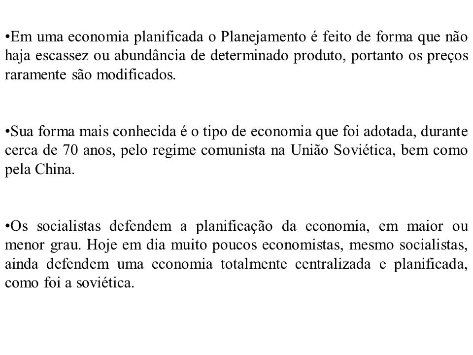 Em uma economia planificada o Planejamento é feito de forma que não haja escassez ou abundância de determinado produto, portanto os preços raramente s