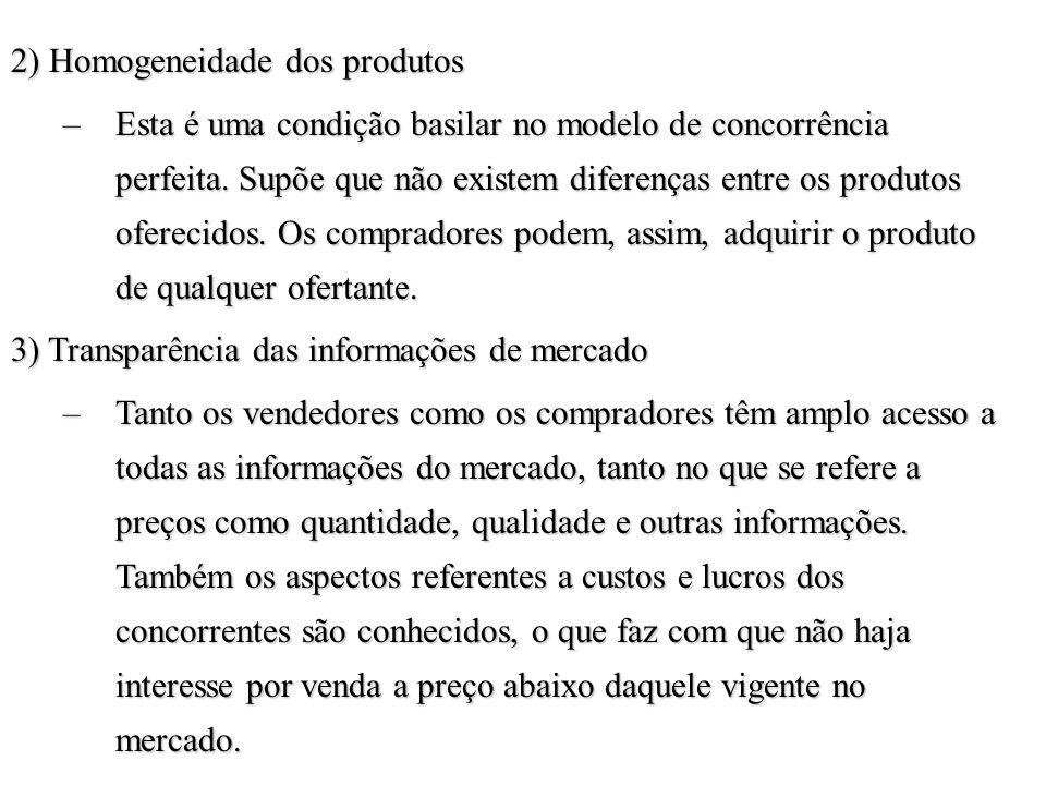 2) Homogeneidade dos produtos –Esta é uma condição basilar no modelo de concorrência perfeita. Supõe que não existem diferenças entre os produtos ofer