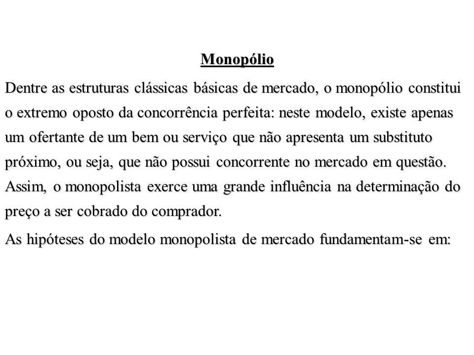 Monopólio Dentre as estruturas clássicas básicas de mercado, o monopólio constitui o extremo oposto da concorrência perfeita: neste modelo, existe ape