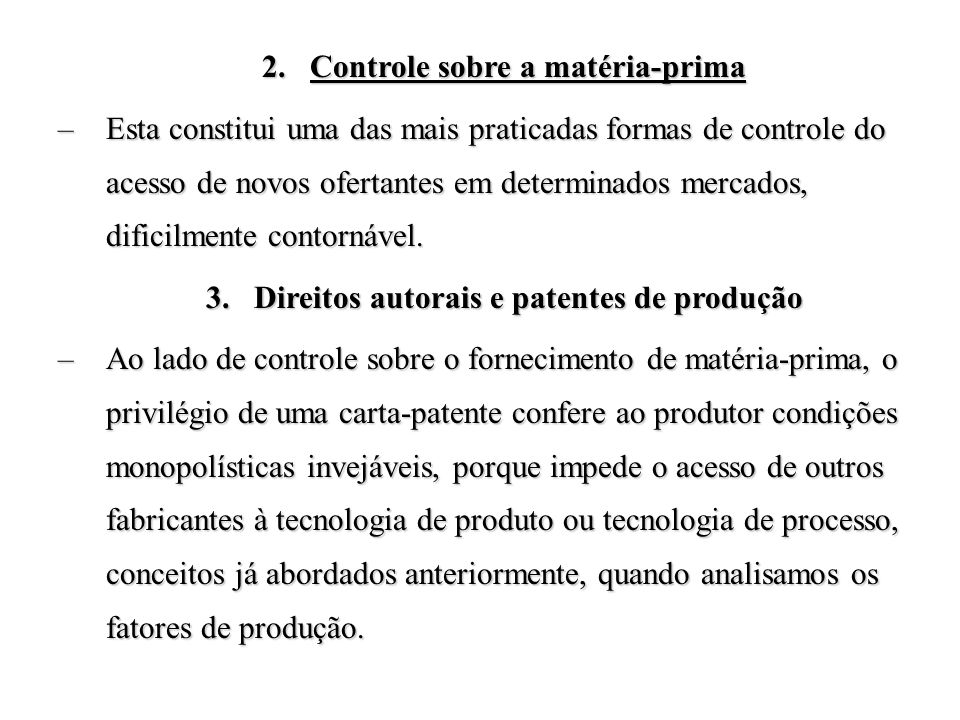 2.Controle sobre a matéria-prima –Esta constitui uma das mais praticadas formas de controle do acesso de novos ofertantes em determinados mercados, di